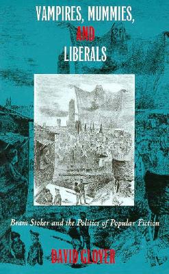 Vampires, Mummies and Liberals: Bram Stoker and the Politics of Popular Fiction, Glover, David