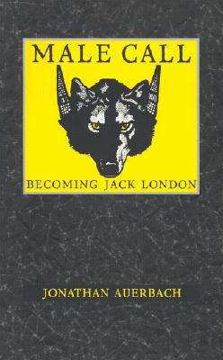 Image for Male Call: Becoming Jack London (New Americanists)