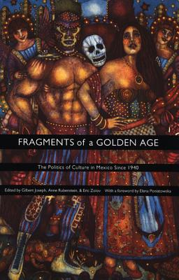 Image for Fragments of a Golden Age: the Politics of Culture in Mexico Since 1940