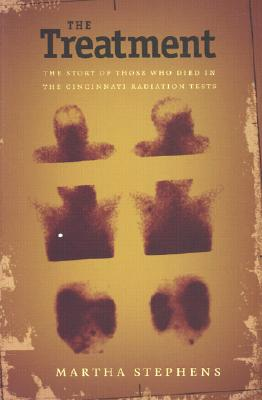 Image for The Treatment: The Story of Those Who Died in the Cincinnati Radiation Tests