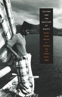 Image for Culture and the Question of Rights: Forests, Coasts, and Seas in Southeast Asia