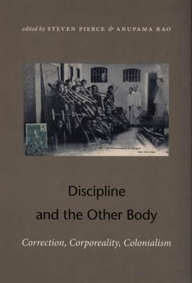 Image for Discipline and the Other Body: Correction, Corporeality, Colonialism