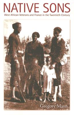 Image for Native Sons: West African Veterans and France in the Twentieth Century (Politics, History, and Culture)