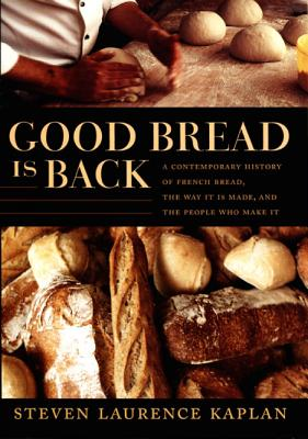 Image for Good Bread Is Back: A Contemporary History of French Bread, the Way It Is Made,