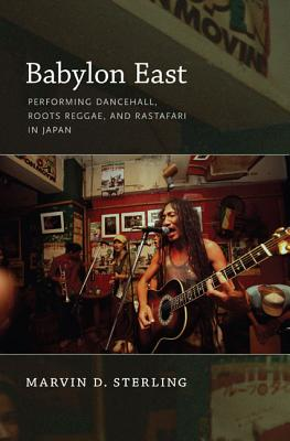 Image for Babylon East: Performing Dancehall, Roots Reggae, and Rastafari in Japan
