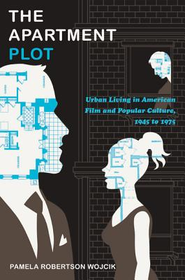 Image for The Apartment Plot: Urban Living in American Film and Popular Culture, 1945 to 1975