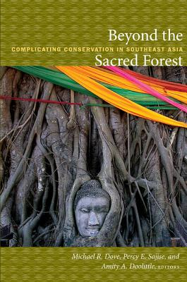 Image for Beyond the Sacred Forest: Complicating Conservation in Southeast Asia (New Ecologies for the Twenty-First Century)
