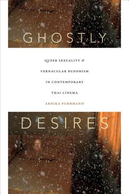 Image for Ghostly Desires: Queer Sexuality and Vernacular Buddhism in Contemporary Thai Cinema