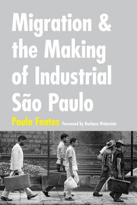 Image for Migration and the Making of Industrial Sao Paulo