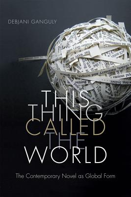 Image for This Thing Called the World: The Contemporary Novel as Global Form
