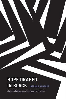 Image for Hope Draped in Black: Race, Melancholy, and the Agony of Progress (Religious Cultures of African and African Diaspora People)