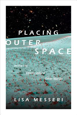Image for Placing Outer Space: An Earthly Ethnography of Other Worlds (Experimental Futures)