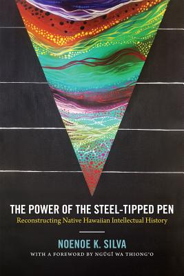 Image for The Power of the Steel-tipped Pen: Reconstructing Native Hawaiian Intellectual History