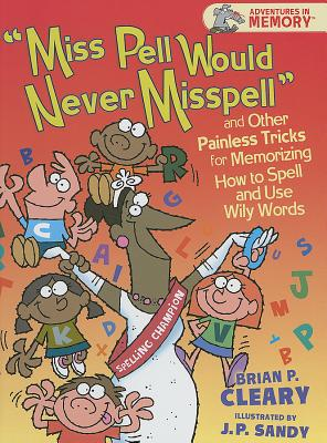 """Image for """"Miss Pell Would Never Misspell"""" and Other Painless Tricks for Memorizing How to Spell and Use Wily Words (Adventures in Memory )"""
