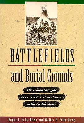 Image for Battlefields & Burial Grounds: The Indian Struggle to Protect Ancestral Graves in the U. S.