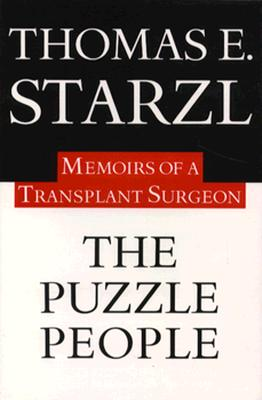 The Puzzle People : Memoirs of a Transplant Surgeon, Starzl, Thomas E.