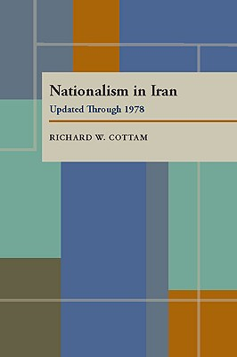 Nationalism in Iran: Updated Through 1978, Cottam, Richard W.