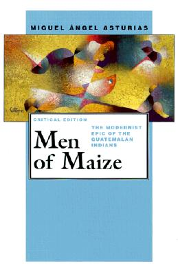 Image for Men of Maize:  The Modernist Epic of the Guatemalan Indians (Pittsburgh Editions of Latin American Literature) Asturias, Miguel Angel and Martin, Gerald