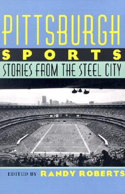 Image for Pittsburgh Sports: Stories From The Steel City (The Library of Pittsburgh Sports History)