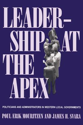 Image for Leadership At The Apex: Politicians and Administrators in Western Local Governments