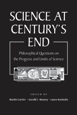 Image for Science at Century's End: Philosophical Questions on the Progress and Limits of Science (Pittsburgh-Konstanz Series in the Philosophy and History of Science)