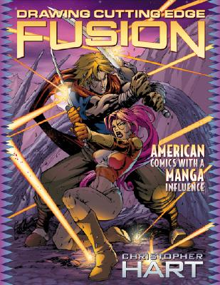 Drawing Cutting Edge Fusion: American Comics with a Manga Influence, Hart, Christopher