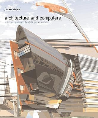 Image for Architecture and Computers: Action and Reaction in the Digital Design Revolution