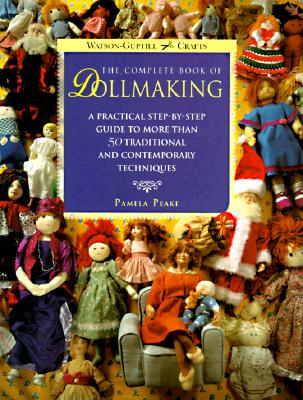 Image for The Complete Book of Dollmaking: A Practical Step-by-Step Guide to More Than 50 Traditional and Contemporary Techniques (Watson-Guptill Crafts)