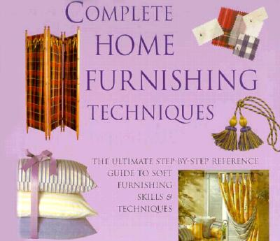 Image for Complete Home Furnishing Techniques: The Ultimate Step-by-Step Reference Guide to Soft Furnishing Skills and Techniqu es