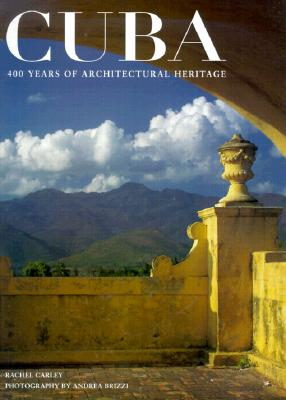 Cuba: 400 Years of Architectural Heritage, Carley, Rachel; Brizzi, Andrea