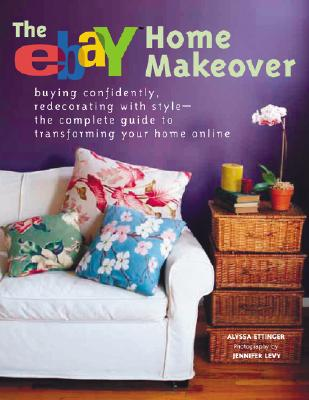 Image for The eBay Home Makeover: Buying Confidently, Redecorating with Style--The Complete Guide to Transforming Your Home Online