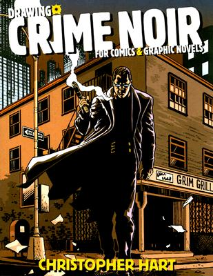 Drawing Crime Noir: For Comics and Graphic Novels, Hart, Christopher
