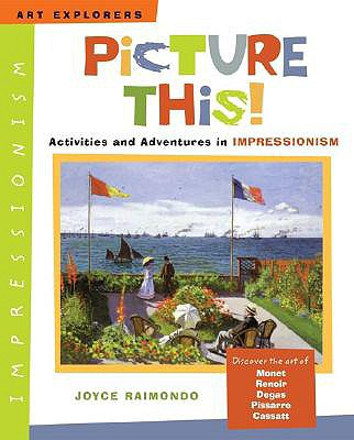 Image for Picture This!: Activities and Adventures in Impressionism (Art Explorers)