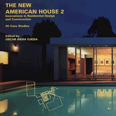 The New American House 2: Innovations in Residential Design and Construction: 30 Case Studies, Ojeda, Oscar Riera