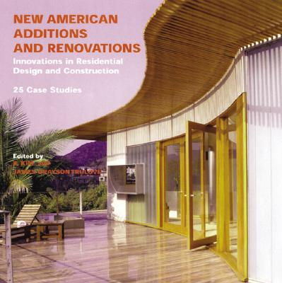 Image for New American Additions and Renovations:  Innovations in Residential Construction and Design:  25 Case Studies