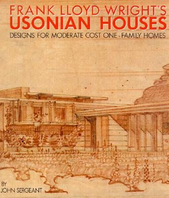 Image for Frank Lloyd Wright's Usonian Houses : Designs for Moderate Cost One-Family Homes