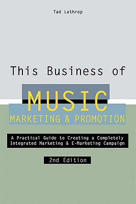 This Business of Music Marketing and Promotion, Revised and Updated Edition, Tad Lathrop