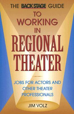 Back Stage Guide To Working In Regional Theater: J, Volz, Jim