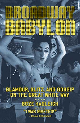 Image for Broadway Babylon:  Glamour, Glitz, and Gossip on the Great White Way