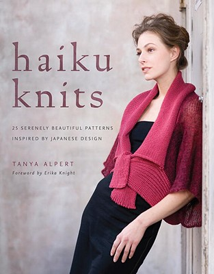 Haiku Knits: 25 Serenely Beautiful Patterns Inspired by Japanese Design, Alpert, Tanya