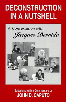 Image for DECONSTRUCTION IN A NUTSHELL: A CONVERSATION WITH JACQUES DERRIDA EDITED AND WITH COMMENTARY BY JOHN D. CAPUTO