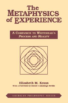 Image for The Metaphysics of Experience: A Companion to Whitehead's Process and Reality (American Philosophy)