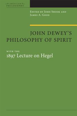 John Dewey's Philosophy of Spirit: With the 1897 Lecture on Hegel, Neubert, Stefan; Reich, Kersten