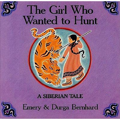Image for The Girl Who Wanted to Hunt: A Siberian Tale