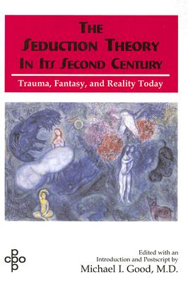 Image for The Seduction Theory in Its Second Century: Trauma, Fantasy, and Reality Today