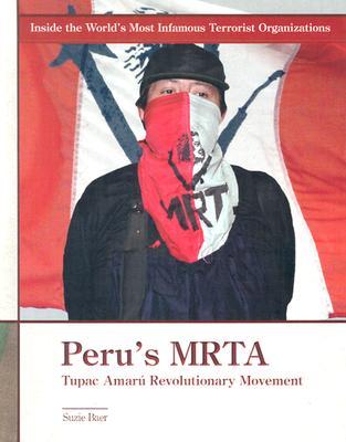Image for Peru's Mrta: Tupac Amaru Revolutionary Movement (Inside the World's Most Infamous Terrorist Organizations)