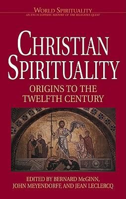 Christian Spirituality, Volume 1: Origins to the Twelfth Century (Christian Spirituality, Volume I), BERNARD MCGINN