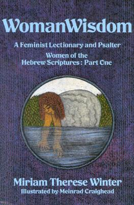 Image for Woman Wisdom, Part One: A Feminist Lectionary & Psalter Women of the Hebrew Scriptures: Women of Hebrew Scriptures (Womanwisdom)