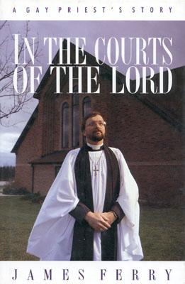 Image for In the Courts of the Lord: A Gay Priest's Story