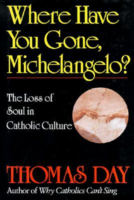 Image for Where Have You Gone, Michelangelo: The Loss of Soul in Catholic Culture